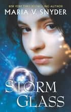 Storm Glass ebook by Maria V. Snyder
