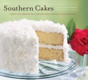Southern Cakes - Sweet and Irresistible Recipes for Everyday Celebrations ebook by Nancie McDermott,Becky Luigart-Stayner