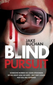 Blind Pursuit - They took his wife, his sight and very nearly his sanity but they could not take away his courage ekitaplar by Jake Buchan