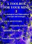 A Toolbox for Your Mind 2: Psychological and Philosophical Concepts and Strategies ebook by Ernest Kinnie