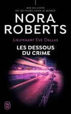 Lieutenant Eve Dallas (Tome 48) - Les dessous du crime ebook by Nora Roberts, Guillaume Le Pennec