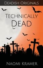 Technically Dead - Deadish, #2 ebook by Naomi Kramer