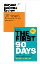 "The First 90 Days with Harvard Business Review article ""How Managers Become Leaders"" (2 Items) ebook by Michael D. Watkins"