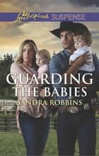 Guarding The Babies ebook by Sandra Robbins