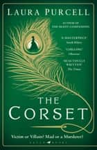 The Corset - The captivating novel from the prize-winning author of The Silent Companions ebook by Laura Purcell
