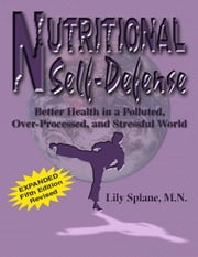 Nutritional Self-Defense: Better Health in a Polluted, Over-Processed, and Stressful World ebook by Splane, Lily