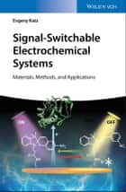 Signal-Switchable Electrochemical Systems - Materials, Methods, and Applications ebook by Evgeny Katz