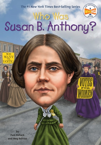 Who Was Susan B. Anthony? ebook by Pam Pollack,Meg Belviso,Who HQ