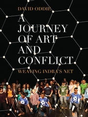 A Journey of Art and Conflict - Weaving Indra's Net ebook by David Oddie