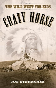 Crazy Horse - The Wild West for Kids ebook by Jon Sterngass