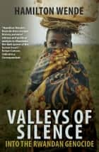 Valleys of Silence - Into the Rwandan Genocide ebook by Hamilton Wende