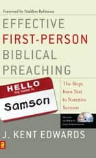 Effective First-Person Biblical Preaching ebook by J. Kent Edwards,Haddon W. Robinson