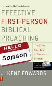 Effective First-Person Biblical Preaching - The Steps from Text to Narrative Sermon ebook by J. Kent Edwards