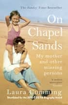 On Chapel Sands - My mother and other missing persons ebook by Laura Cumming
