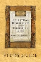 Spiritual Disciplines for the Christian Life Study Guide ebook by Donald S. Whitney, J. I. Packer