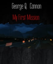 My First Mission ebook by George Q. Cannon