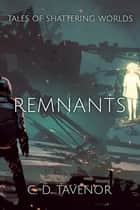Remnants ebook by C. D. Tavenor