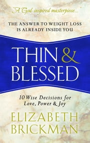 Thin & Blessed - 10 Wise Decisions for Love, Power & Joy ebook by Elizabeth Brickman