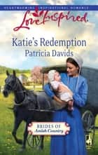 Katie's Redemption (Mills & Boon Love Inspired) (Brides of Amish Country, Book 2) eBook by Patricia Davids
