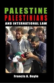 Palestine, Palestinians and International Law ebook by Francis A. Boyle
