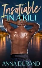 Insatiable in a Kilt ebook by Anna Durand