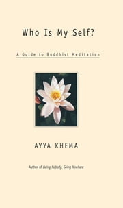 Who Is My Self? - A Guide to Buddhist Meditation ebook by Ayya Khema