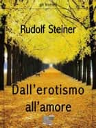Dall'erotismo all'amore ebook by Rudolf Steiner