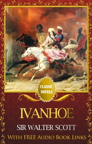 IVANHOE Classic Novels: New Illustrated [Free Audiobook Links] ebook by Sir Walter Scott