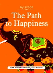 Ayurveda: The Path to Happiness ebook by Dr. Partap Chauhan, Jessica Richmond