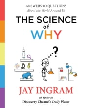 The Science of Why - Answers to Questions About the World Around Us ebook by Jay Ingram