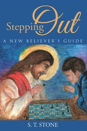 Stepping Out - A New Believer's Guide ebook by S. T. STONE