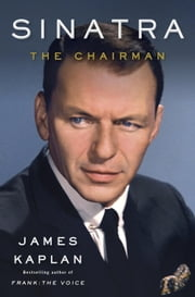 Sinatra - The Chairman ebook by James Kaplan