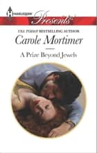 A Prize Beyond Jewels ebook by Carole Mortimer