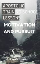 Apostolic Training School Lessons: Motivation and Pursuit ebook by Kayode Crown