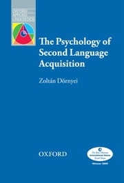 The Psychology of Second Language Acquisition - Oxford Applied Linguistics ebook by Zoltan Dornyei