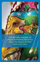 Competing Visions of India in World Politics ebook by K. Sullivan