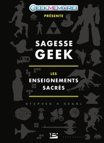 Sagesse Geek : les enseignements sacrés ebook by Stephen H. Segal