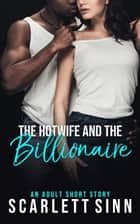 The Hotwife And The Billionaire - The Cuckold And The Hotwife Series, #1 ebook by Scarlett Sinn