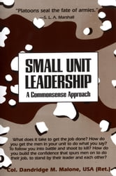 Small Unit Leadership - A Commonsense Approach ebook by Dandridge M. Malone