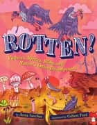Rotten! - Vultures, Beetles, Slime, and Nature's Other Decomposers ebook by Anita Sanchez, Gilbert Ford