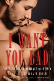 I Want You Bad - Obsessed Erotic Romance for Women ebook by Rachel Kramer Bussel,Caridad Piñeiro