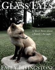 Glass Eyes: A Short Story about a Family's Struggle ebook by Emily Livingstone