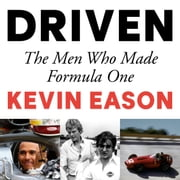 Driven - The Men Who Made Formula One audiobook by Kevin Eason