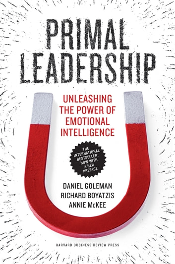 Primal Leadership, With a New Preface by the Authors - Unleashing the Power of Emotional Intelligence ebook by Daniel Goleman,Richard E. Boyatzis,Annie McKee