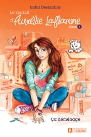 Le journal d'Aurélie Laflamme - Tome 6 - Ça déménage ebook by India Desjardins