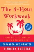The 4-Hour Workweek, Expanded and Updated ebook by Expanded and Updated, With Over 100 New Pages of Cutting-Edge Content.