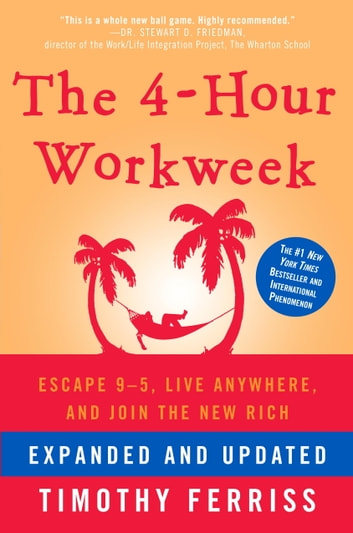 The 4-Hour Workweek, Expanded and Updated - Expanded and Updated, With Over 100 New Pages of Cutting-Edge Content. ebook by Timothy Ferriss