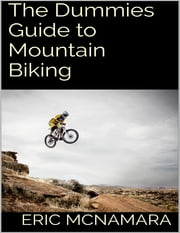 The Dummies Guide to Mountain Biking ebook by Kobo.Web.Store.Products.Fields.ContributorFieldViewModel