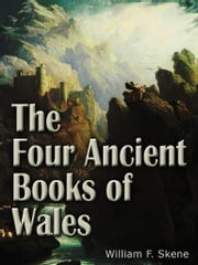 The Four Ancient Books Of Wales ebook by William F. Skene