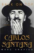Carlos Santana - Back on Top ebook by Marc Shapiro